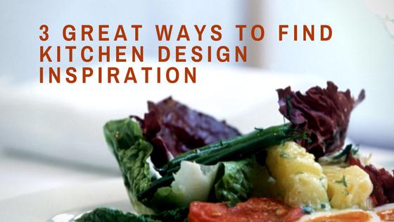 3 Great ways to find kitchen design inspiration