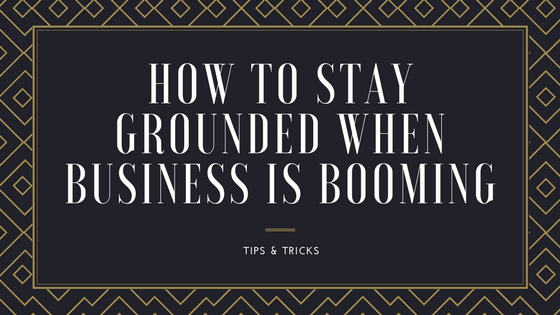 How to stay grounded when business is booming