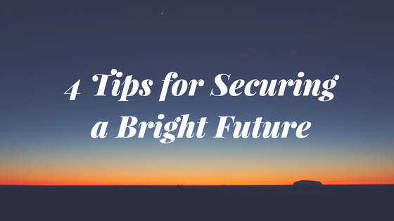 4 Tips for Securing a Bright Future